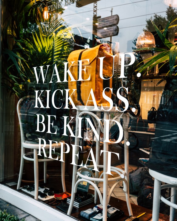 wake up kick ass be kind repeat